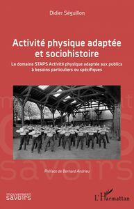 Activité physique adaptée et sociohistoire Le domaine STAPS Activité physique adaptée aux publics à besoins particuliers ou spécifiques