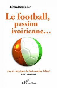 Le football, passion ivoirienne...avec les chroniques de Boris Anselme Takoué