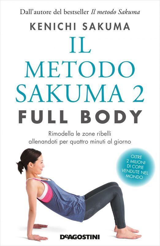 Il metodo Sakuma 2. Full body Rimodella le zone ribelli allenandoti per quattro minuti al giorno