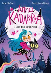 Anna Kadabra. Il club della luna piena