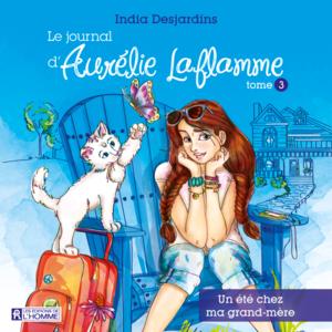 Le journal d'Aurélie Laflamme - Tome 3 Un été chez ma grand-mère