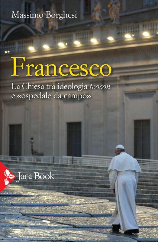 Francesco La Chiesa tra ideologia teocon e «ospedale da campo»