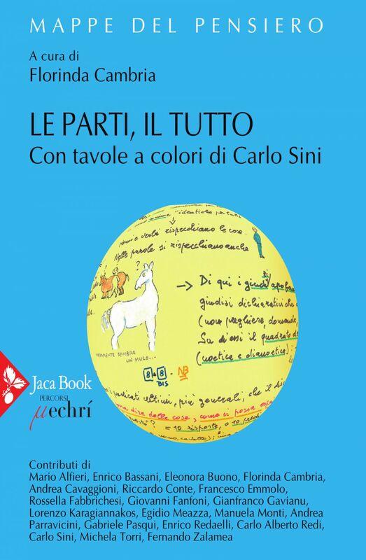 Le parti, il tutto Con tavole a colori di Carlo Sini