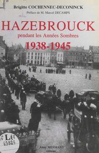 Hazebrouck pendant les Années Sombres, 1938-1945