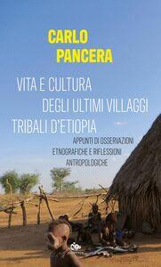 Vita e cultura degli ultimi villaggi tribali d'Etiopia Appunti di osservazioni etnografiche e riflessioni antropologiche