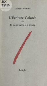 L'écriture colorée Ou Je vous aime en rouge (essai sur une dimension nouvelle de l'écriture : la couleur)