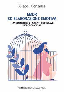 EMDR ed elaborazione emotiva Lavorando con pazienti con grave disregolazione