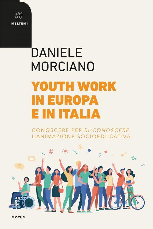 Youth work in Europa e in Italia Conoscere per ri-conoscere l'animazione socioeducativa