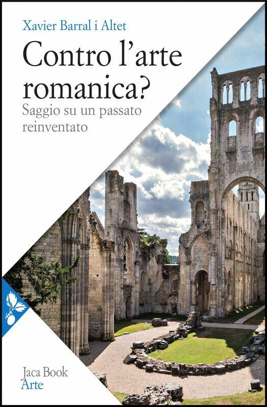 Contro l'arte romanica? Saggio su un passato reinventato