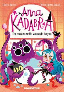 Anna Kadabra. Un mostro nella vasca da bagno