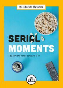 Serial Moments I 20 anni che hanno cambiato la tv