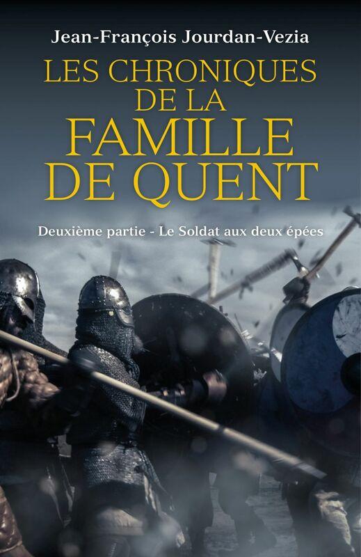 Les Chroniques de  la famille De Quent - Deuxième partie Le Soldat aux deux épées
