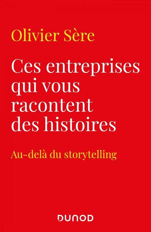 Ces entreprises qui vous racontent des histoires Au-delà du storytelling des marques