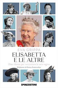 Elisabetta e le altre Dieci donne per raccontare la vera regina