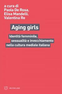 Aging girls Identità femminile, sessualità e invecchiamento nella cultura mediale italiana