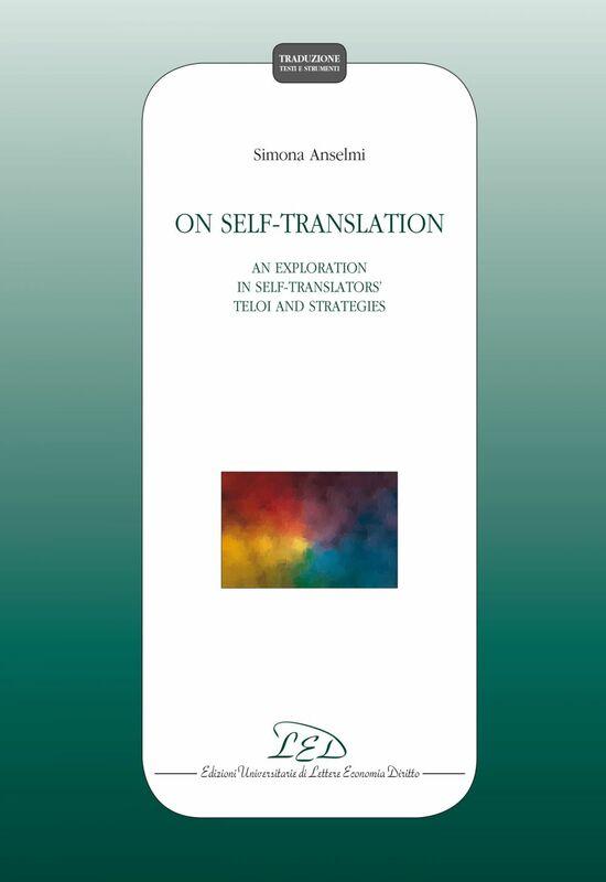 On Self-translation An Exploration in Self-translators' Teloi and Strategies
