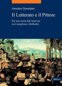 Il Letterato e il Pittore Per una storia dell'amicizia tra Castiglione e Raffaello