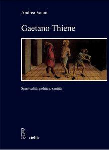 Gaetano Thiene Spiritualità, politica, santità