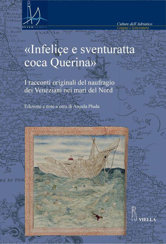 «Infeliçe e sventuratta coca Querina» I racconti originali del naufragio dei Veneziani nei mari del Nord