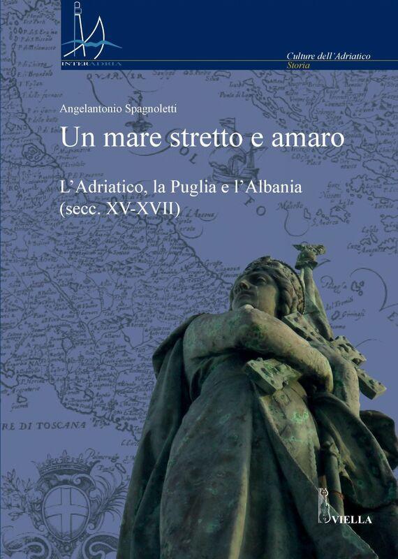 Un mare stretto e amaro L'Adriatico, la Puglia e l'Albania (secc. XV-XVII)