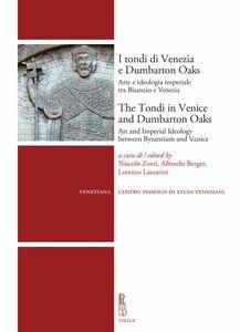 I tondi di Venezia e Dumbarton Oaks / The Tondi in Venice and Dumbarton Oaks Arte e ideologia imperiale tra Bisanzio e Venezia / Art and Imperial Ideology between Byzantium and Venice