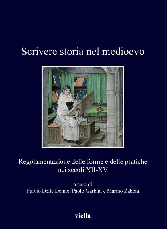 Scrivere storia nel medioevo Regolamentazione delle forme e delle pratiche nei secoli XII-XV