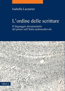 L'ordine delle scritture Il linguaggio documentario del potere nell'Italia tardomedievale