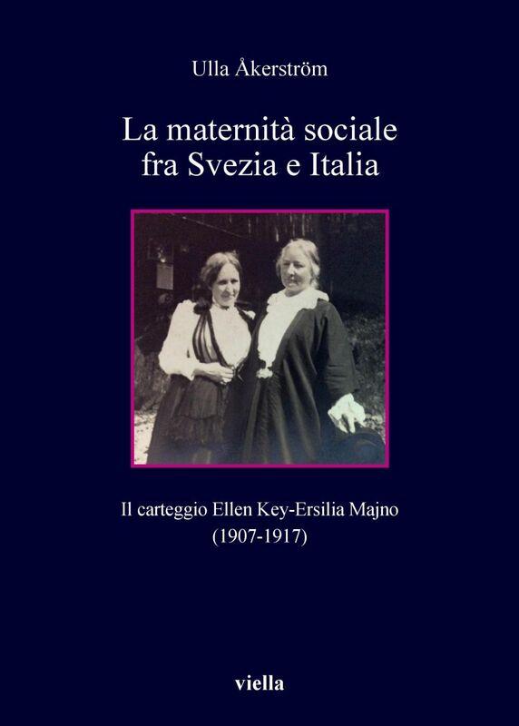 La maternità sociale fra Svezia e Italia Il carteggio Ellen Key-Ersilia Majno (1907-1917)