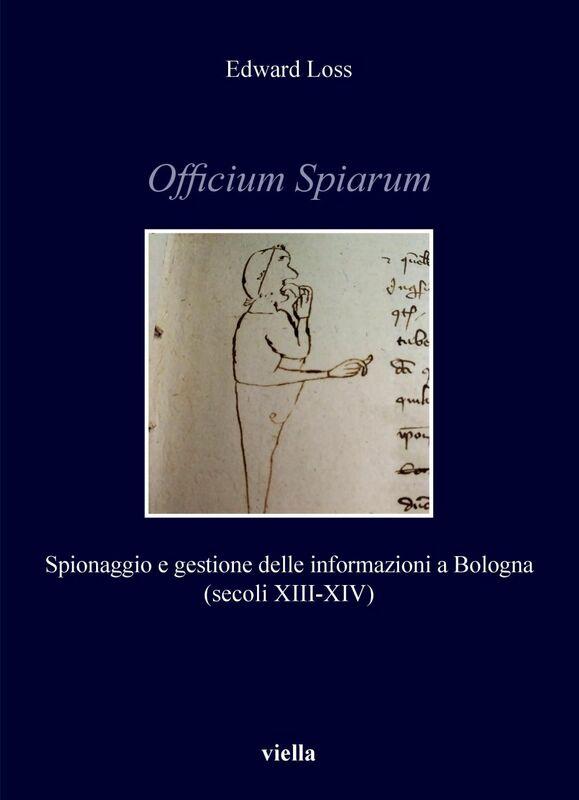 Officium Spiarum Spionaggio e gestione delle informazioni a Bologna (secoli XIII-XIV)