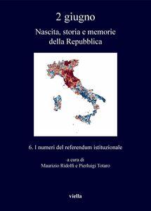 2 giugno. Nascita, storia e memorie della Repubblica vol. 6 I numeri del referendum istituzionale