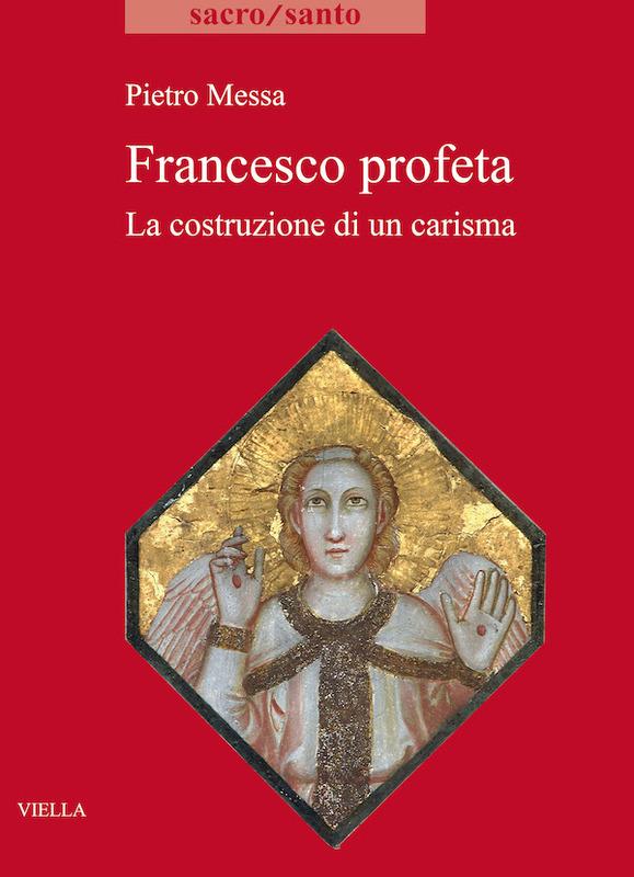 Francesco profeta La costruzione di un carisma