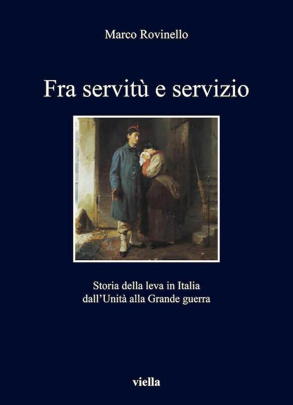 Fra servitù e servizio Storia della leva in Italia dall'Unità alla Grande guerra