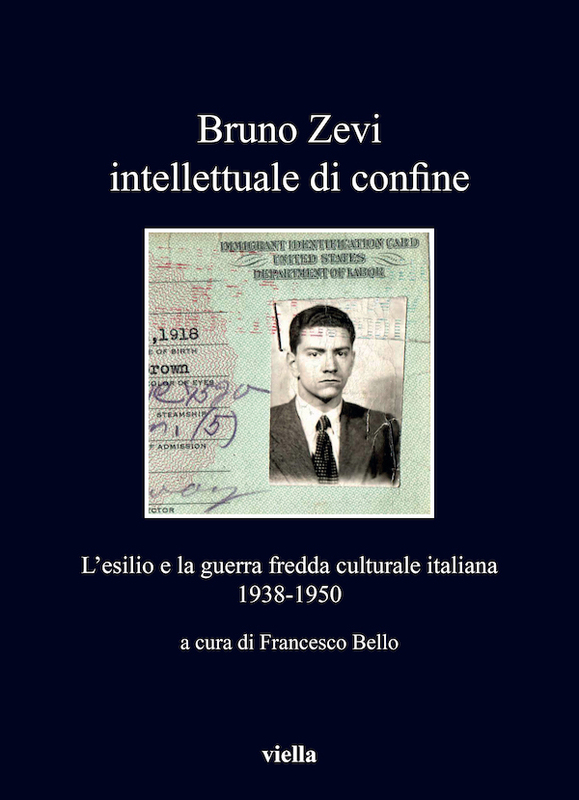 Bruno Zevi intellettuale di confine L'esilio e la guerra fredda culturale italiana 1938-1950