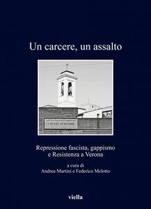 Un carcere, un assalto Repressione fascista, gappismo e Resistenza a Verona