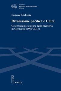 Rivoluzione pacifica e Unità Celebrazioni e culture della memoria in Germania (1990-2015)