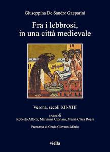 Fra i lebbrosi, in una città medievale Verona, secoli XII-XIII