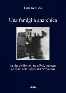 Una famiglia anarchica La vita dei Berneri tra affetti, impegno ed esilio nell'Europa del Novecento