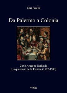 Da Palermo a Colonia Carlo Aragona Tagliavia e la questione delle Fiandre (1577-1580)