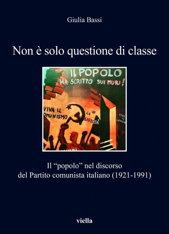 """Non è solo questione di classe Il """"popolo"""" nel discorso del Partito comunista italiano (1921-1991)"""