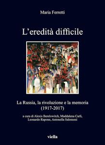 L'eredità difficile La Russia, la rivoluzione e la memoria (1917-2017)