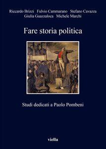 Fare storia politica Studi dedicati a Paolo Pombeni