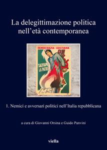 La delegittimazione politica nell'età contemporanea 1 Nemici e avversari politici nell'Italia repubblicana