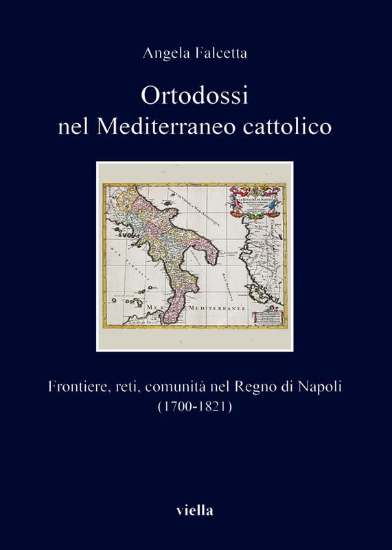 Ortodossi nel Mediterraneo cattolico Frontiere, reti, comunità nel Regno di Napoli (1700-1821)