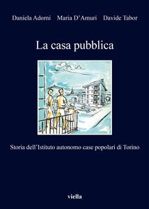 La casa pubblica Storia dell'Istituto autonomo case popolari di Torino