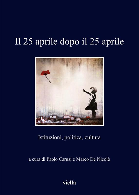 Il 25 aprile dopo il 25 aprile Istituzioni, politica, cultura