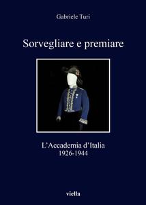 Sorvegliare e premiare L'Accademia d'Italia, 1926-1944