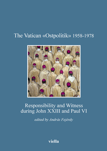 The Vatican «Ostpolitik» 1958-1978 Responsibility and Witness during John XXIII and Paul VI