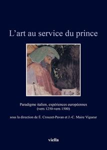 L'art au service du prince Paradigme italien, expériences européennes (vers 1250-vers 1500)