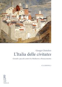 L'Italia delle civitates Grandi e piccoli centri fra Medioevo e Rinascimento