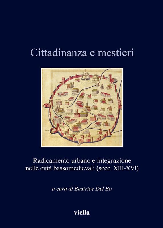 Cittadinanza e mestieri Radicamento urbano e integrazione nelle città bassomedievali (secc. XIII-XVI)